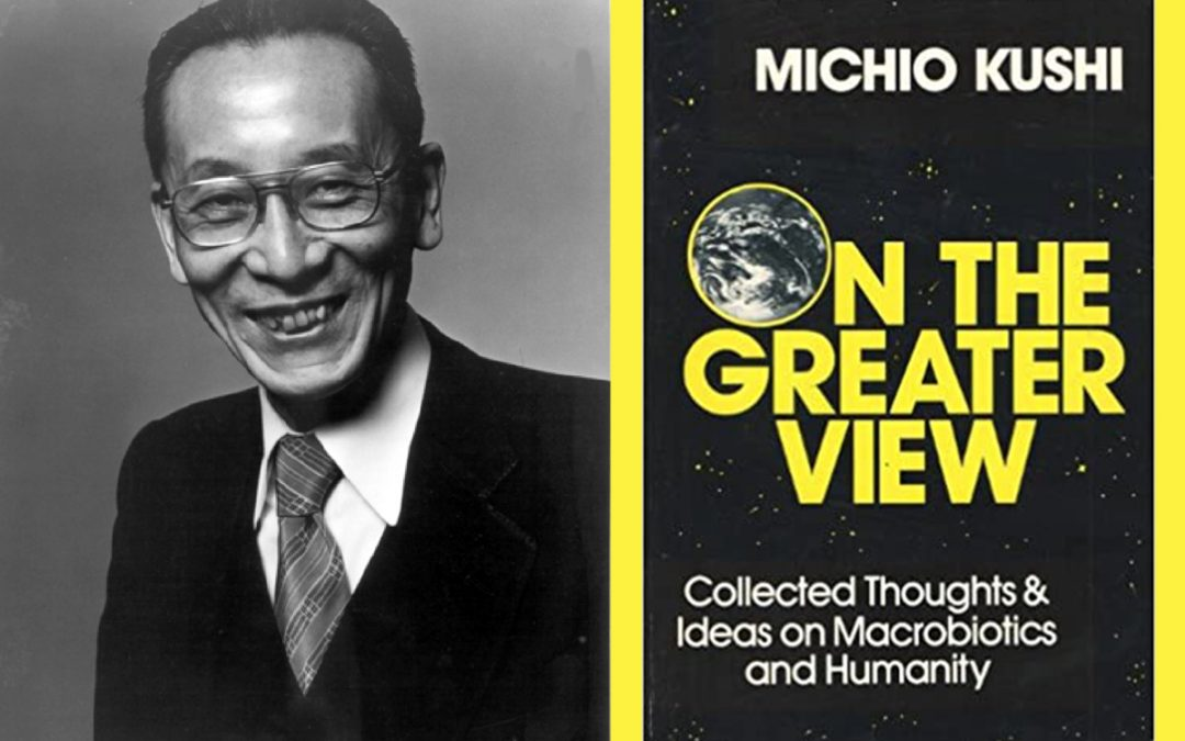 Michio Kushi on the Greater View